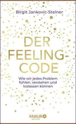 Birgit Jankovic-Steiner - Der Feeling-Code - Wie Sie jedes Problem fühlen, verstehen und loslassen können