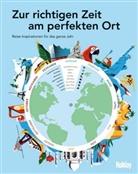 Wolfgang Rössig - HOLIDAY Reisebuch: Zur richtigen Zeit am perfekten Ort