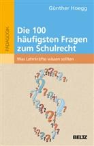 Günther Hoegg - Die 100 häufigsten Fragen zum Schulrecht