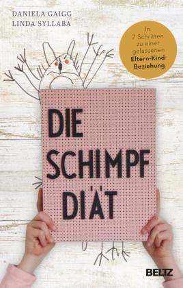 Daniela Gaigg, Linda Syllaba - Die Schimpf-Diät - In 7 Schritten zu einer gelassenen Eltern-Kind-Beziehung