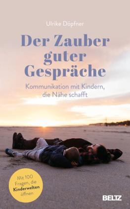 Ulrike Döpfner, Ulrike Döpfner - Der Zauber guter Gespräche - Kommunikation mit Kindern, die Nähe schafft