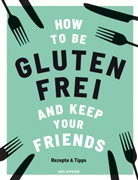 Anna Barnett - How to be glutenfrei and Keep Your Friends