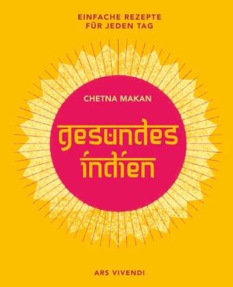 Chetna Makan - Gesundes Indien - Einfache Rezepte für jeden Tag