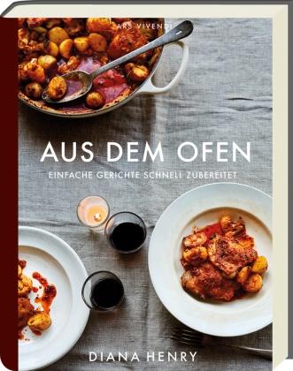Diana Henry - Aus dem Ofen - Einfache Gerichte schnell zubereitet