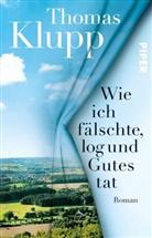 Thomas Klupp - Wie ich fälschte, log und Gutes tat