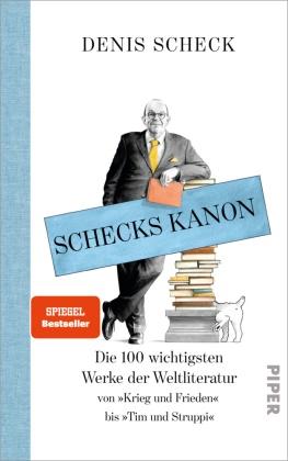 Denis Scheck, Torben Kuhlmann - Schecks Kanon - Die 100 wichtigsten Werke der Weltliteratur. Von 'Krieg und Frieden' bis 'Tim und Struppi'