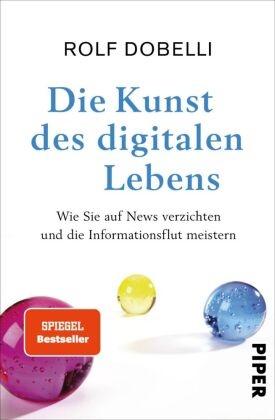 Rolf Dobelli - Die Kunst des digitalen Lebens - Wie Sie auf News verzichten und die Informationsflut meistern
