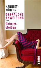 Harriet Köhler - Gebrauchsanweisung fürs Daheimbleiben