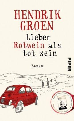Hendrik Groen - Lieber Rotwein als tot sein - Roman