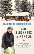 Carmen Rohrbach - Mein Blockhaus in Kanada