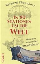 Bernard Thurnheer - In 80 Stationen um die Welt