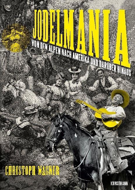 Christoph Wagner - Jodelmania - Von den Alpen nach Amerika und darüber hinaus