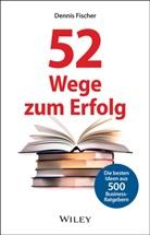 Dennis Fischer - 52 Wege zum Erfolg