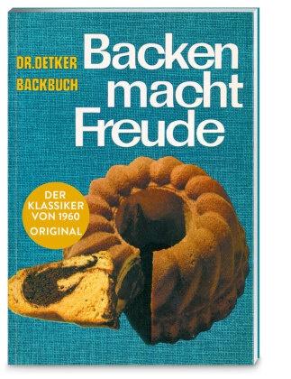 Backen macht Freude - Dr. Oetker Backbuch. Der Klassiker von 1960 Original