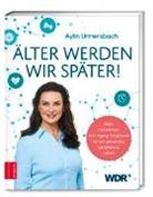 Mar Kittler, Franzisk Pfeiffer, Ayli Urmersbach, Aylin Urmersbach - Älter werden wir später!