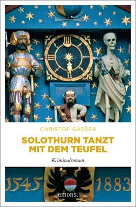 Christof Gasser - Solothurn tanzt mit dem Teufel - Kriminalroman