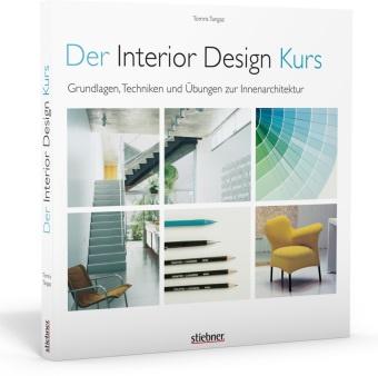 Tomris Tangaz - Der Interior Design Kurs Grundlagen, Techniken und Übungen zur Innenarchitektur. - Konzepte entwerfen, planen, zeichnen, umsetzen. Plus Tipps für die Berufspraxis als Designer und Innenarchitekt.