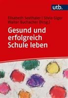 Buchacher, Walter Buchacher, W Buchacher (Prof. Dr.), Silvia Giger, Silvi Giger (Prof. Dr.), Elisabeth Seethaler - Gesund und erfolgreich Schule leben