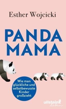Esther Wojcicki - Panda Mama - Wie man glückliche und selbstbewusste Kinder großzieht