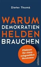 Dieter Thomä, Dieter (Prof. Dr. ) Thomä - Warum Demokratien Helden brauchen.