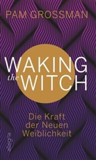 Pam Grossman - Waking The Witch