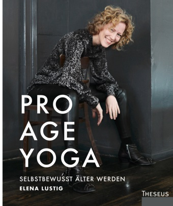 Elena Lustig - Pro Age Yoga - Selbstbewusst älter werden