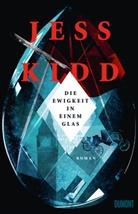 Jess Kidd - Die Ewigkeit in einem Glas