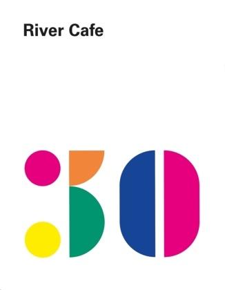 Ros Gray, Rose Gray, Ruth Rogers, Joseph Trivelli, Sian Wyn Owen, Sian Wyn Owen u a - River Cafe 30 - Einfache italienische Rezepte aus dem legendären Londoner Restaurant