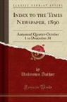 Unknown Author - Index to the Times Newspaper, 1890: Autumnal Quarter-October 1 to December 31 (Classic Reprint)