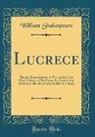 William Shakespeare - Lucrece: Being a Reproduction in Facsimile of the First Edition, 1594, from the Copy in the Malone Collection in the Bodleian L