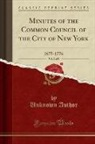 Unknown Author - Minutes of the Common Council of the City of New York, Vol. 7 of 8: 1675-1776 (Classic Reprint)