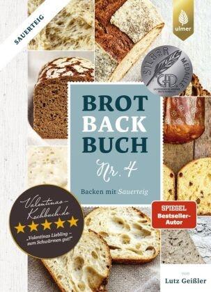 Lutz Geißler - Brotbackbuch. .4 - Backen mit Sauerteig