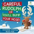 Educando Kids - Careful Rudolph or You'll Bump Your Nose! Christmas Coloring Books Kids