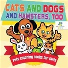 Educando Kids - Cats and Dogs and Hamsters, Too | Pets Coloring Books for Girls