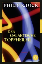 Philip K Dick, Philip K. Dick - Der galaktische Topfheiler