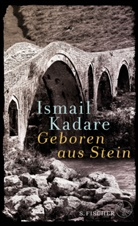 Ismail Kadare - Geboren aus Stein