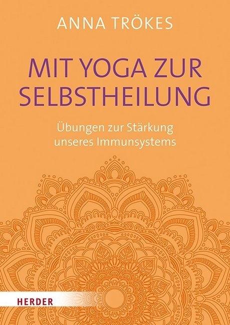 Anna Trökes - Mit Yoga zur Selbstheilung - Übungen zur Stärkung unseres Immunsystems