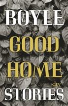 T. C. Boyle - Good Home Stories