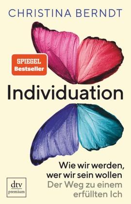 Christina Berndt - Individuation - Wie wir werden, wer wir sein wollen Der Weg zu einem erfüllten Ich