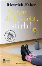 Dietrich Faber - Sorge dich nicht, stirb!