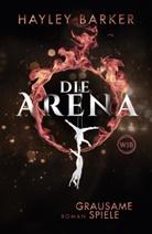 Hayley Barker - Die Arena: Grausame Spiele