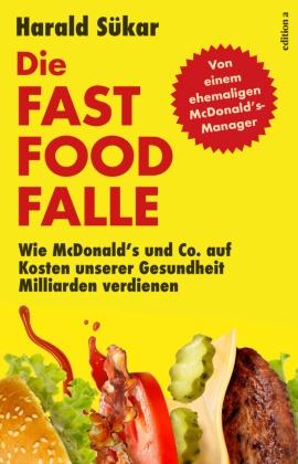 Sükar Harald, Harald Sükar - Die Fast Food Falle - Wie McDonald's und Co. auf Kosten unserer Gesundheit Milliarden verdienen