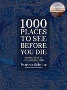Patricia Schultz - 1000 Places To See Before You Die, Die Welt, wie Sie sie noch nie gesehen haben