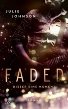 Julie Johnson - Faded - Dieser eine Moment