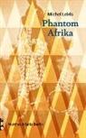 Irene Albers, Hans J Heinrichs, Michel Leiris, Irene Albers, Tim Trzaskalik, Rolf Wintermeyer - Phantom Afrika