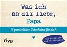 Alexandra Reinwarth - Was ich an dir liebe, Papa - 12 persönliche Gutscheine für dich