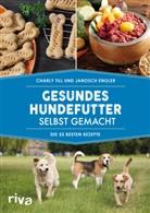Janosch Engler, Charl Till, Charly Till - Gesundes Hundefutter selbst gemacht