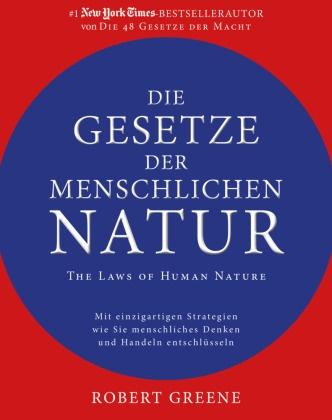 Robert Greene - Die Gesetze der menschlichen Natur - The Laws of Human Nature - Mit einzigartigen Strategien wie Sie menschliches Denken und Handeln entschlüsseln