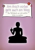 Alexandra Reinwarth - Am Arsch vorbei geht auch ein Weg - Das Notizbuch, um sich endlich locker zu machen