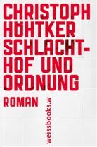 Christoph Höhtker - Schlachthof und Ordnung
